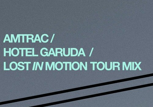 Amtrac & Hotel Garuda – Lost In Motion Tour Mix
