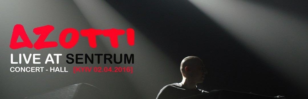 Azotti – Live At 'Sentrum' Concert-Hall Kyiv [02.04.2016]