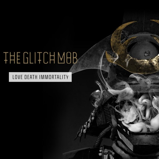 The Glitch Mob – Love Death Immortality